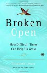 Broken Open: How Difficult Times Can Help Us Grow - Elizabeth Lesser