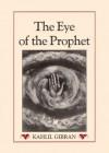 The Eye of the Prophet - Kahlil Gibran, Margaret Crosland