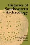 Histories of Southeastern Archaeology - Shannon Tushingham, Charles H. McNutt, Jane Hill, David G. Anderson, Gregory A. Waselkov, Stephen Williams, Jon Muller, Jerald T. Milanich, John A. Walthall, Lewis Larson, Kenneth E. Sassaman, Jay K. Johnson, David S. Brose, Rudolf Berle Clay, Hester Davis, Kathleen Dea