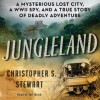 Jungleland: A Mysterious Lost City, a WWII Spy, and a True Story of Deadly Adventure (Audio) - Christopher S. Stewart