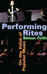 Performing Rites: On the Value of Popular Music - Simon Frith