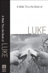 Walk Thru the Book of Luke, A (Walk Thru the Bible Discussion Guides): A Savior for the World - Baker Publishing Group