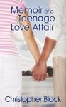 Memoir Of A Teenage Love Affair - Christopher Black