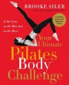 Your Ultimate Pilates Body� Challenge: At the Gym, on the Mat, and on the Move - Brooke Siler