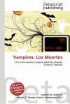 Vampires: Los Muertos - Lambert M. Surhone, Mariam T. Tennoe, Susan F. Henssonow