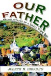 Our Father: Recollections of a Small Town Boy - Joseph N. Brucato