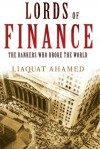 Lords of Finance: The Bankers Who Broke the World - Liaquat Ahamed