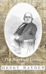 The Wayward Genius of Henry Mayhew: Pioneering Reportage from Victorian London - Henry Mayhew