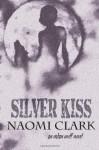 Silver Kiss - Naomi Clark, James E.M. Rasmussen