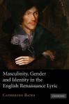 Masculinity, Gender and Identity in the English Renaissance Lyric - Catherine Bates