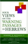 Four Views on the Warning Passages in Hebrews - Herbert W. Bateman IV