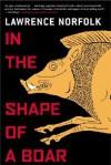 In the Shape of a Boar - Lawrence Norfolk
