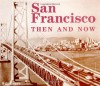 San Francisco Then and Now - Bill Yenne, Yenne, Azia Yenne