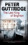 Last King of Brighton, The (The Brighton Trilogy) - Peter Guttridge