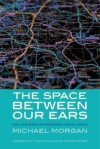 The Space Between Our Ears: How the Brain Represents Visual Space - Michael Morgan