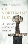 The Northmen's Fury: A History of the Viking World - Philip Parker
