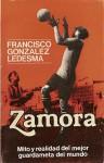 Zamora, mito y realidad del mejor guardameta del mundo - Francisco González Ledesma