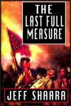 The Last Full Measure - Jeff Shaara, Dick Estell