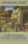 The World Is My Cloister: Living from the Hermit Within - John Michael Talbot