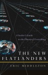 The New Flatlanders: A Seeker's Guide to the Theory of Everything - Eric Middleton