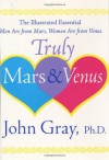 Truly Mars and Venus: The Illustrated Essential Men Are from Mars, Women Are from Venus - John Gray, Barbara Slate, Adrian Leichter
