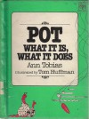 Pot, What It Is, What It Does - Ann Tobias, Tom Huffman
