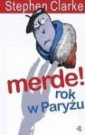 Merde! rok w Paryżu (Merde! #1) - Stephen Clarke, Agnieszka Barbara Ciepłowska