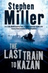 The Last Train to Kazan - Stephen Miller
