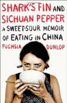By Fuchsia Dunlop Shark's Fin and Sichuan Pepper: A Sweet-Sour Memoir of Eating in China (1st American Ed) - Fuchsia Dunlop