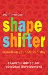 Shape Shifter - How to Transform Your Life in 1 Day - Geoff Thompson