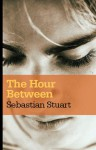 The Hour Between - Sebastian Stuart