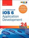 Sams Teach Yourself iOS 6 Application Development in 24 Hours (4th Edition) - John Ray