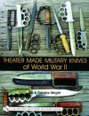 Theater Made Military Knives of WWII - Bill Wright, Debbie Wright