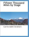 Fifteen Thousand Miles by Stage - Carrie Adell Strahorn