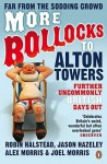 More Bollocks to Alton Towers: Further Uncommonly British Days Out - Robin Halstead, Jason Hazeley, Alex Morris, Joel Morris