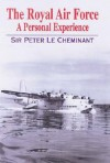 The Royal Air Force: A Personal Experience - Peter Cheminant, Peter Le Cheminant, Peter Cheminant