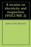 A treatise on electricity and magnetism (VOLUME 2) - James Clerk Maxwell