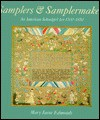 Samplers And Sampler Makers: An American Schoolgirl Art - Mary Jaene Edmonds