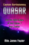Captain Bartholomew Quasar and the Noble Gases of the Epsilon 7 Star Cluster - Milo James Fowler