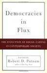 Democracies in Flux: The Evolution of Social Capital in Contemporary Society - Robert D. Putnam