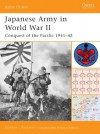 Japanese Army in World War II: Conquest of the Pacific 1941-42 - Gordon L. Rottman