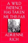 A Wild Patience Has Taken Me This Far - Adrienne Rich