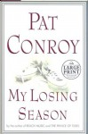 My Losing Season: The Point Guard's Way to Knowledge - Pat Conroy