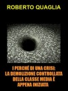 I perché di una crisi. la demolizione controllata della classe media è appena iniziata: verso la vittoria finale dei criptocrati (Italian Edition) - Roberto Quaglia