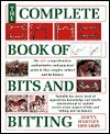 The Complete Book of Bits and Biting - Elwyn Hartley Edwards