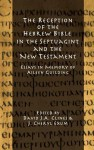 The Reception of the Hebrew Bible in the Septuagint and the New Testament: Essays in Memory of Aileen Guilding - David J.A. Clines, J. Cheryl Exum