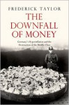 The Downfall of Money: Germany's Hyperinflation and the Destruction of the Middle Class - Frederick Taylor