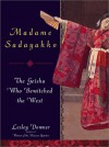 Madame Sadayakko: The Geisha Who Bewitched the West - Lesley Downer