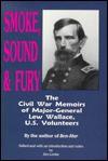 Smoke, Sound & Fury: The Civil War Memoirs of Major-General Lew Wallace, U.S. Volunteers - Lew Wallace
