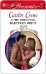 Pure Princess, Bartered Bride (Harlequin Presents, #2894) - Caitlin Crews
